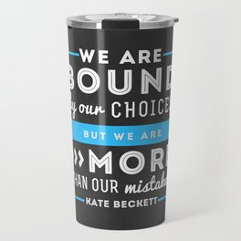 """""""We are bound by our choices, but we are more than our mistakes."""" - Kate Beckett Travel Mug"""