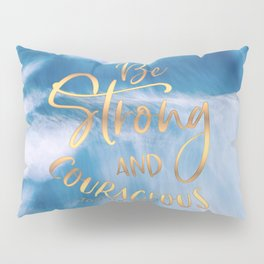 Be Strong and Courageous Ocean Waves Pillow Sham