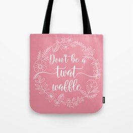 DON'T BE A TWATWAFFLE - Sweary Floral Wreath Tote Bag