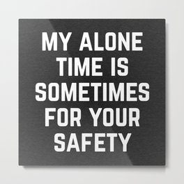 Alone Time Funny Quote Metal Print
