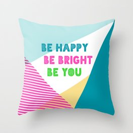 Be Happy Be Bright Be You Throw Pillow