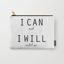 I Can and I Will, Watch Me by J.Avery Design Carry-All Pouch