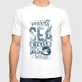 Inspiring lettering quote - A smooth sea never made a skillful sailor T-shirt