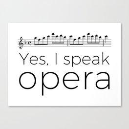 I speak opera (soprano) Canvas Print
