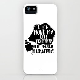I can hold my life together with enough hairspray iPhone Case