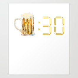 Beer Thirty Funny Drinking Or Getting Drunk Art Print