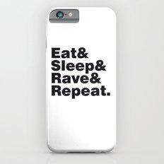 Eat & Sleep & Rave & Repeat. Slim Case iPhone 6s