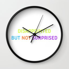 Disappointed but not surprised Wall Clock