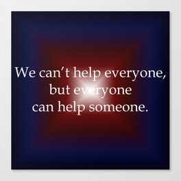 Everyone Can Help Someone Canvas Print