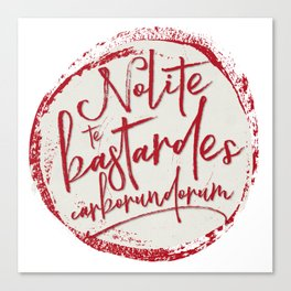 Nolite Te Bastardes Carborundorum Canvas Print