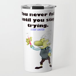 Albert Einstein You never fail until you stop trying Travel Mug