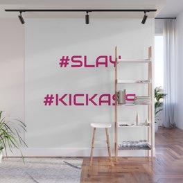 #slay #kickass Wall Mural