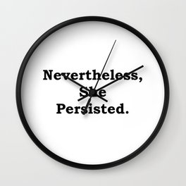 Never the Less, She persisted. In black Wall Clock