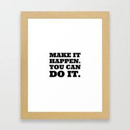 Make it happen. You can do it. Framed Art Print