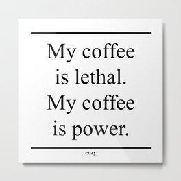 My Coffee Is Lethal Metal Print