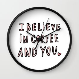 I believe in coffee and you - typography Wall Clock