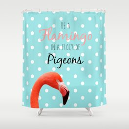 Be a Flamingo in a Flock of Pigeons Shower Curtain