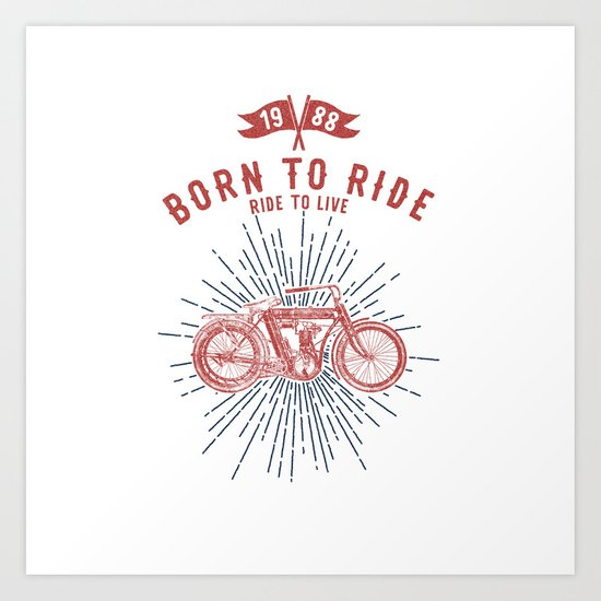 BORN TO RIDE Art Print