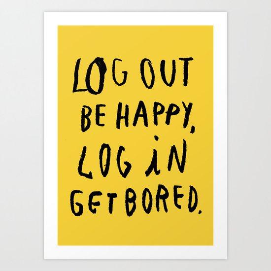 LOG OUT Art Print