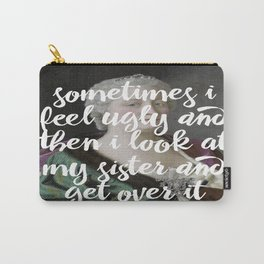 Sometimes I feel ugly and then I look at my sister and get over it Carry-All Pouch