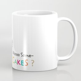 Wanna Some Cakes? Coffee Mug
