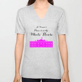 A Women's Place is in the White House Unisex V-Neck