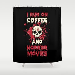 I Run On Coffee And Horror Movies Scary Caffeine Shower Curtain
