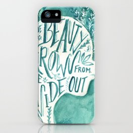 Beauty Grows from the Inside Out iPhone Case