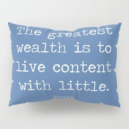 Contentment is wealth. A quote by Plato Pillow Sham