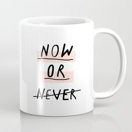Now or Never typography poster modern minimalist design home wall art bedroom decor Coffee Mug
