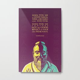 Confucius Inspirational Quote: When You See a Good Person Metal Print