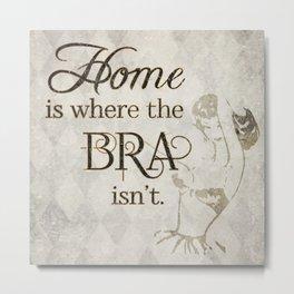 Home Is Where the Bra Isn't Metal Print