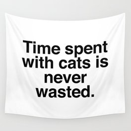 Time spent with cats is never wasted Wall Tapestry