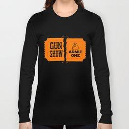 Ticket to the Gun Show Long Sleeve T-shirt