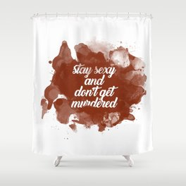 Stay Sexy and Don't Get Murdered Shower Curtain