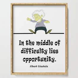 Albert Eisntein In the middle of difficulty lies opportunity Serving Tray