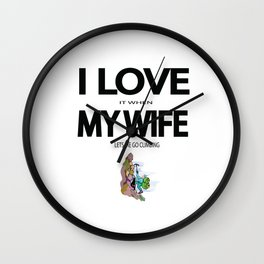 I Love it when my wife lets me go climbing Wall Clock