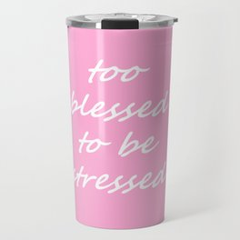 too blessed to be stressed - pink Travel Mug