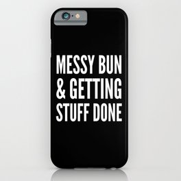 Messy Bun & Getting Stuff Done (Black & White) iPhone Case