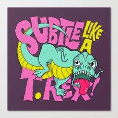 Subtle Like A T-Rex Canvas Print