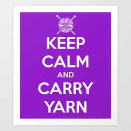 Keep Calm and Carry Yarn - Purple solid Art Print