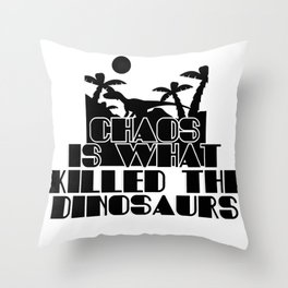 Chaos is what killed the Dinosaurs Throw Pillow