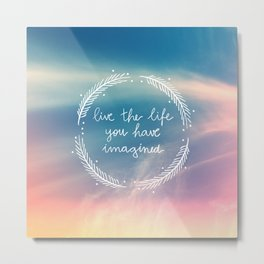 The Life You Have Imagined  Metal Print