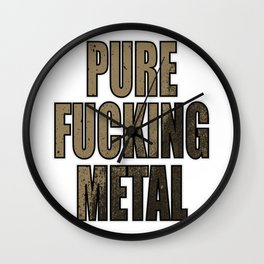 "Stay Fierce and liberated with this genre and metallic tee ""Pure Fucking Metal"" design Wall Clock"