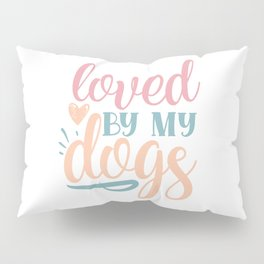 Loved By My Dogs Cute Pretty Chic Pillow Sham