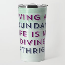 Living An Abundant Life Is My Divine Birthright Travel Mug