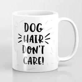 Dog Hair Don't Care Coffee Mug