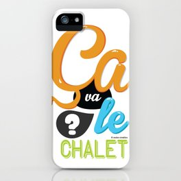 Ca va le chalet ? iPhone Case