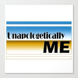 Unapologetically ME Inspirational Tee Canvas Print