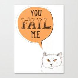 YOU FAIL ME Canvas Print